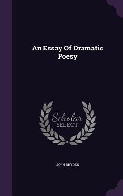 an essay of dramatic poesy a defense of an essay of dramatic  an essay of dramatic poesy a defense of an essay of dramatic poesy preface to the fables by john dryden