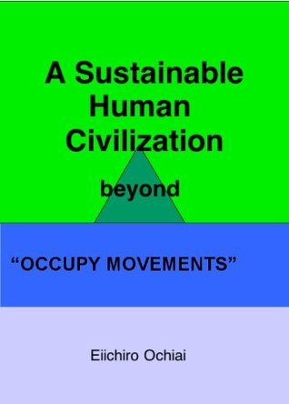 """A Sustainable Human Civilization beyond """"Occupy"""" Movements"""