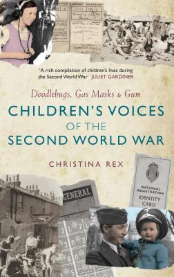Children's Voices of the Second World War: Doodlebugs, Gas Masks Gum