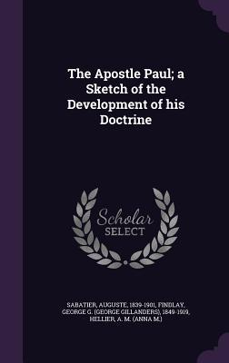 The Apostle Paul; A Sketch of the Development of His Doctrine