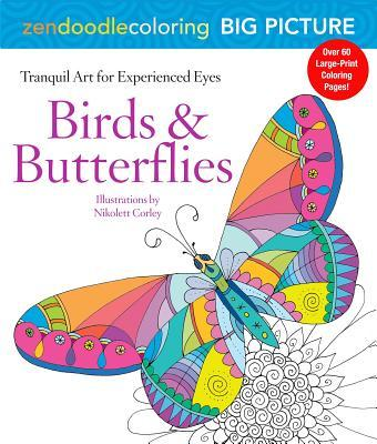 Zendoodle Coloring Big Picture: Birds & Butterflies: Tranquil Artwork for Experienced Eyes