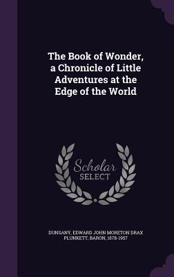 The Book of Wonder, a Chronicle of Little Adventures at the Edge of the World