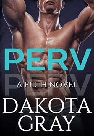 Perv (Filth #1) by Dakota Gray