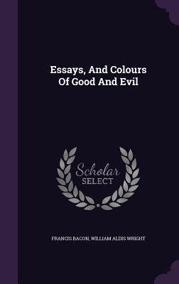 Essays, and Colours of Good and Evil