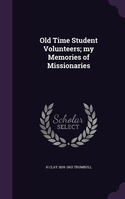 Old Time Student Volunteers; My Memories of Missionaries