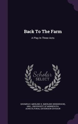 Back to the Farm A Play in Three Acts