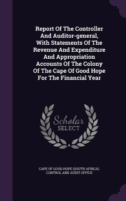 Report of the Controller and Auditor-General, with Statements of the Revenue and Expenditure and Appropriation Accounts of the Colony of the Cape of Good Hope for the Financial Year