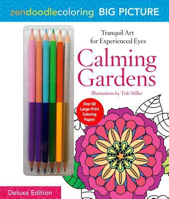 Zendoodle Coloring Big Picture: Calming Gardens: Deluxe Edition with Pencils