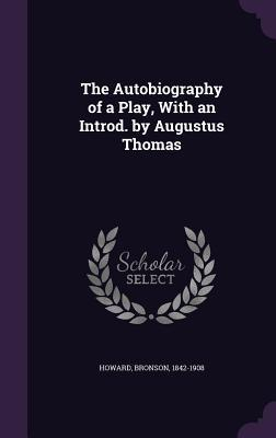 The Autobiography of a Play, with an Introd. by Augustus Thomas