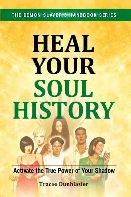 Heal Your Soul History by Tracee Dunblazier
