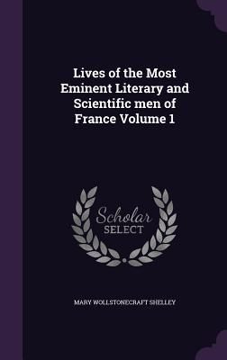 Lives of the Most Eminent Literary and Scientific Men of France Volume 1