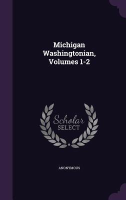 Michigan Washingtonian, Volumes 1-2