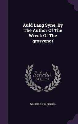 Auld Lang Syne, by the Author of the Wreck of the 'Grosvenor'