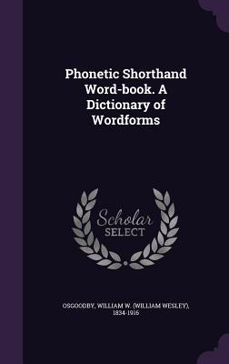 Phonetic Shorthand Word-Book. a Dictionary of Wordforms