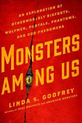 an exploration of otherworldly bigfoots, wolfmen, portals, phantoms, and odd phenomena - Linda S. Godfrey