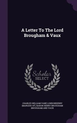 A Letter to the Lord Brougham & Vaux