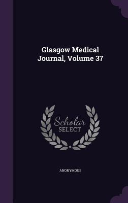 Glasgow Medical Journal, Volume 37