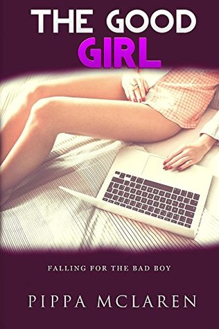 The Good Girl: Falling In Love With The Bad Boy (The Good Girl Series Book 1)