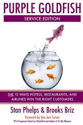 Purple Goldfish Service Edition: The 12 Ways Hotels, Restaurants, and Airlines Win the Right Customers