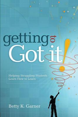 "Getting to ""Got It!"": Helping Struggling Students Learn How to Learn"