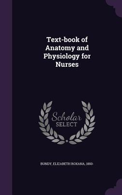 Text-Book of Anatomy and Physiology for Nurses