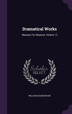 Dramatical Works: Measure for Measure, Volume 13