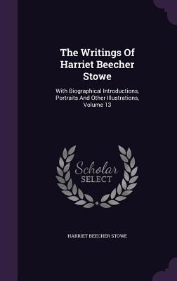 The Writings of Harriet Beecher Stowe: With Biographical Introductions, Portraits and Other Illustrations, Volume 13