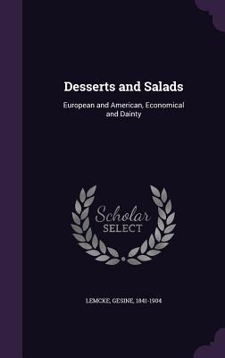Ebook gratuit et téléchargement pdf Desserts and Salads: European and American, Economical and Dainty PDF by Gesine Lemcke