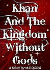 Khan and the Kingdom Without Gods (Tales From A Land Of Gods Book 2)
