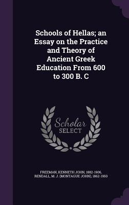 Schools of Hellas; An Essay on the Practice and Theory of Ancient Greek Education from 600 to 300 B. C