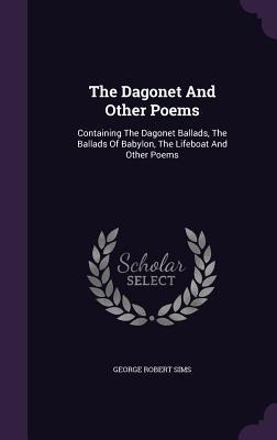 The Dagonet and Other Poems: Containing the Dagonet Ballads, the Ballads of Babylon, the Lifeboat and Other Poems