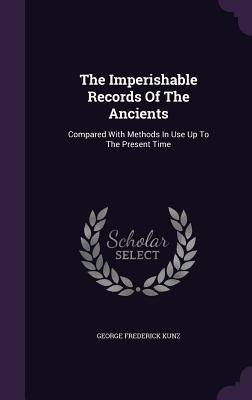 The Imperishable Records of the Ancients: Compared with Methods in Use Up to the Present Time