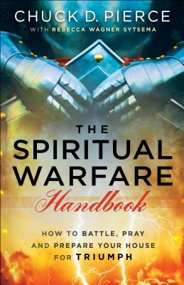 Spiritual Warfare Handbook: How to Battle, Pray and Prepare Your House for Triumph