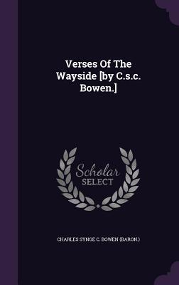 Verses of the Wayside [By C.S.C. Bowen.]