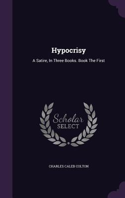 Hypocrisy: a satire, in three books. book the first by Charles Caleb Colton