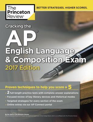 Cracking the AP English Language & Composition Exam, 2017 Edition