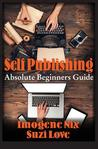 Self Publishing: Absolute Beginners Guide