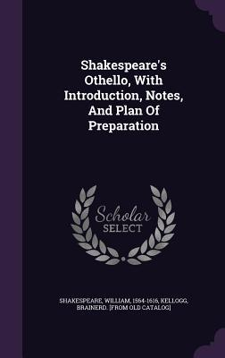 Shakespeare's Othello, with Introduction, Notes, and Plan of Preparation