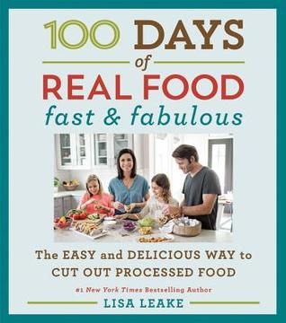 100 Days of Real Food: Fast  Fabulous: The Easy and Delicious Way to Cut Out Processed Food (ePUB)