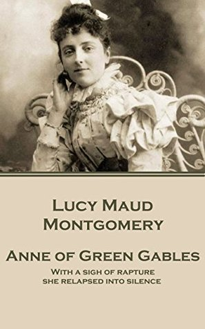 """Anne of Green Gables: """"With a sigh of rapture she relapsed into silence."""""""