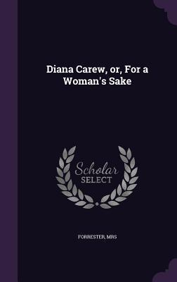 Diana Carew, Or, for a Woman's Sake