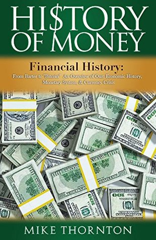 """History: History of Money: Financial History: From Barter to """"Bitcoin"""" - An Overview of Our: Economic History, Monetary System, & Currency Crisis (Digital ... Federal Reserve, Currency Crisis Book 1)"""