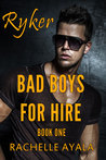 Bad Boys for Hire: Ryker (Bad Boys for Hire Series, #1)