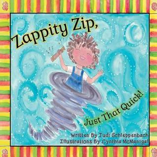 Zappity Zip, Just That Quick!