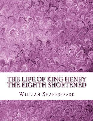 The Life of King Henry the Eighth Shortened: Shakespeare Edited for Length