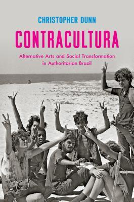 Contracultura: Alternative Arts and Social Transformation in Authoritarian Brazil