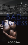 Bad For Business (Mixing Business With Pleasure #2)