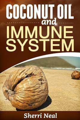 Coconut Oil and Immune System: Coconut Oil Secrets, Remedies and Cures
