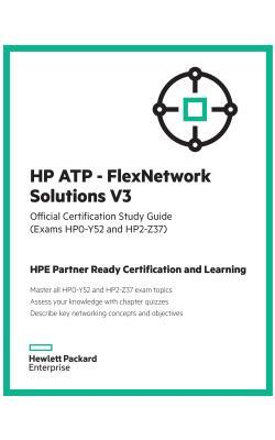 HP Atp - Flexnetwork Solutions V3 Official Certification Study Guide (Exams Hp0-Y52 and Hp2 - Z37): Hpe Partner Ready Learning and Certification