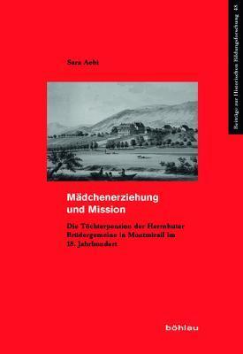 Madchenerziehung Und Mission: Die Tochterpension Der Herrnhuter Brudergemeine in Montmirail Im 18. Jahrhundert